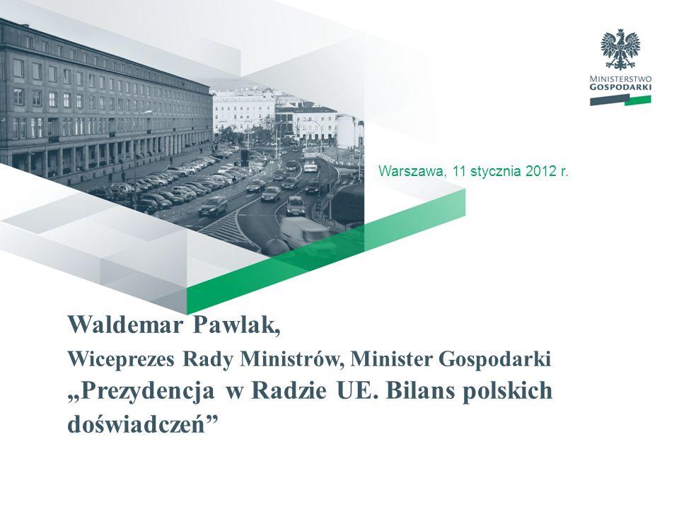 Waldemar Pawlak, Wiceprezes Rady Ministrów, Minister Gospodarki Prezydencja w Radzie UE. Bilans polskich doświadczeń Warszawa, 11 stycznia 2012 r.
