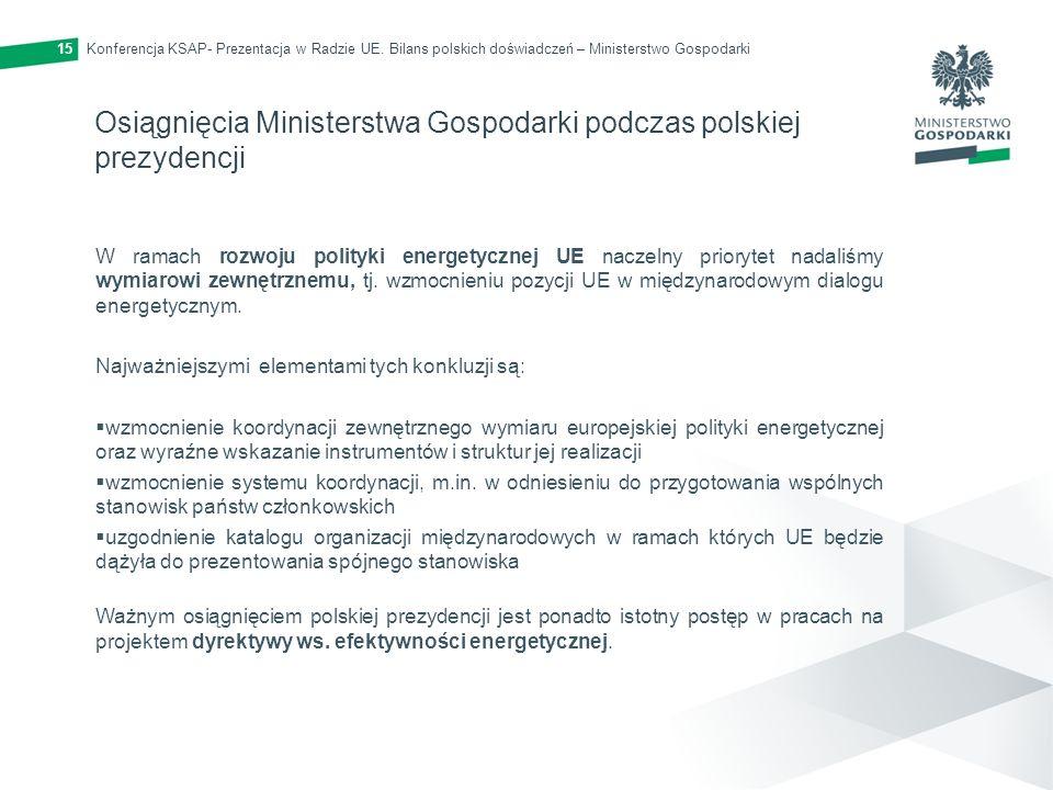 Konferencja KSAP- Prezentacja w Radzie UE. Bilans polskich doświadczeń – Ministerstwo Gospodarki15 Osiągnięcia Ministerstwa Gospodarki podczas polskie