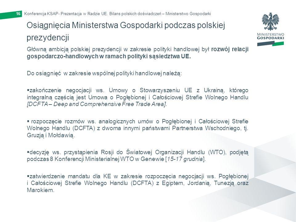 Konferencja KSAP- Prezentacja w Radzie UE. Bilans polskich doświadczeń – Ministerstwo Gospodarki16 Osiągnięcia Ministerstwa Gospodarki podczas polskie