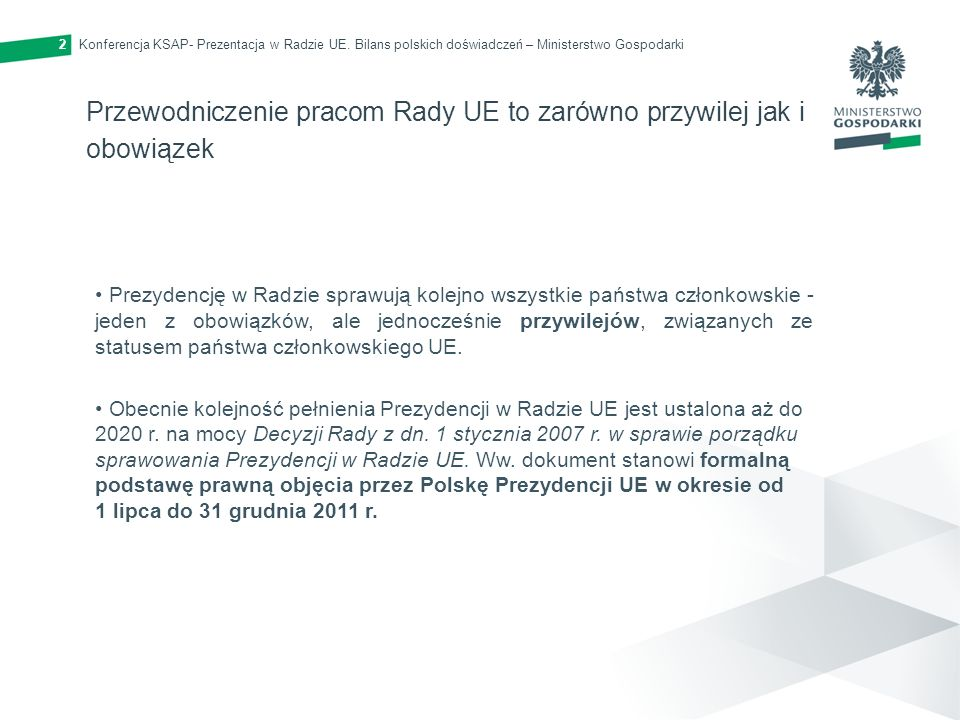 Konferencja KSAP- Prezentacja w Radzie UE. Bilans polskich doświadczeń – Ministerstwo Gospodarki2 Przewodniczenie pracom Rady UE to zarówno przywilej