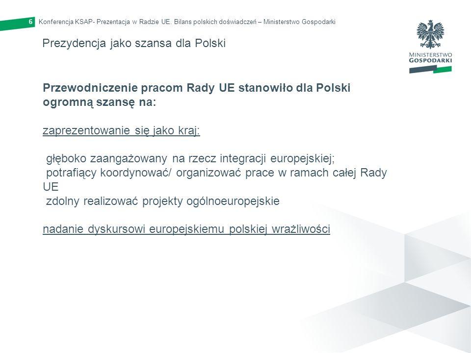 Konferencja KSAP- Prezentacja w Radzie UE. Bilans polskich doświadczeń – Ministerstwo Gospodarki6 Prezydencja jako szansa dla Polski Przewodniczenie p