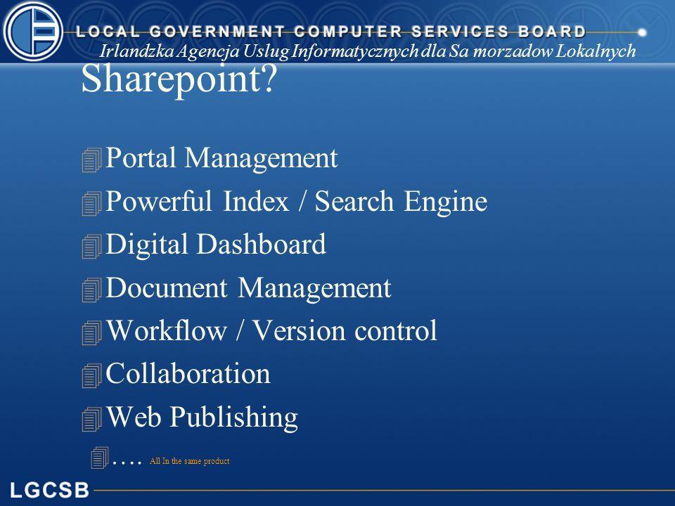 Irlandzka Agencja Uslug Informatycznych dla Sa morzadow Lokalnych Sharepoint? 4 Portal Management 4 Powerful Index / Search Engine 4 Digital Dashboard