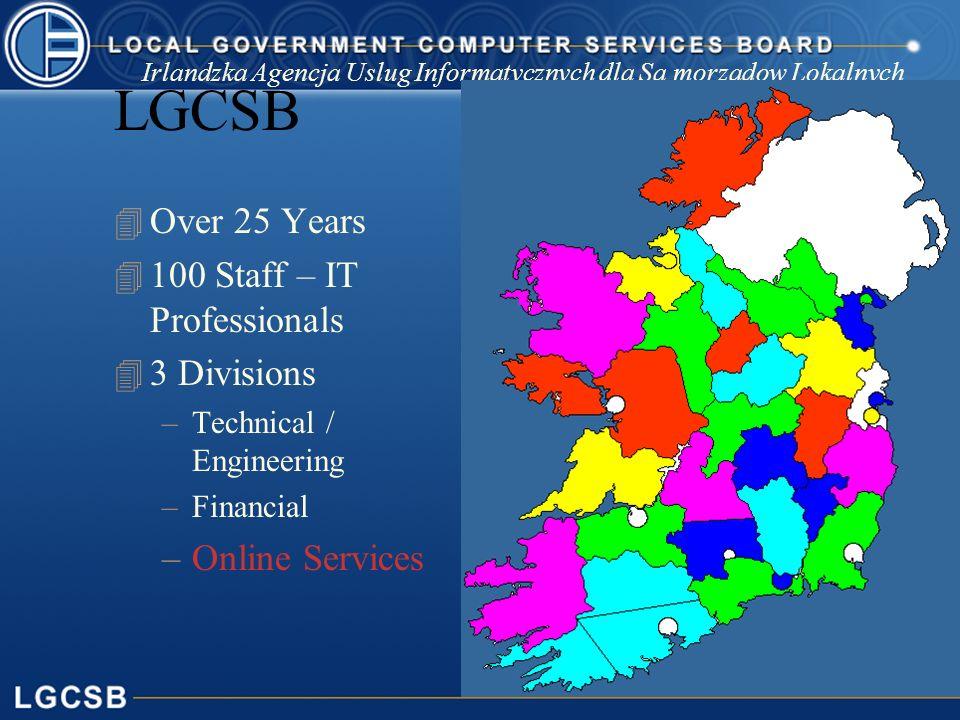 Irlandzka Agencja Uslug Informatycznych dla Sa morzadow Lokalnych LGCSB 4 Over 25 Years 4 100 Staff – IT Professionals 4 3 Divisions –Technical / Engi