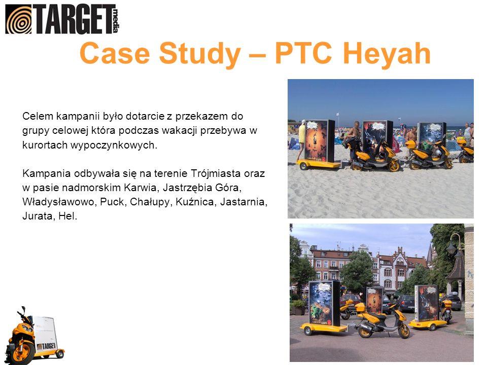 Case Study – PTC Heyah Celem kampanii było dotarcie z przekazem do grupy celowej która podczas wakacji przebywa w kurortach wypoczynkowych.