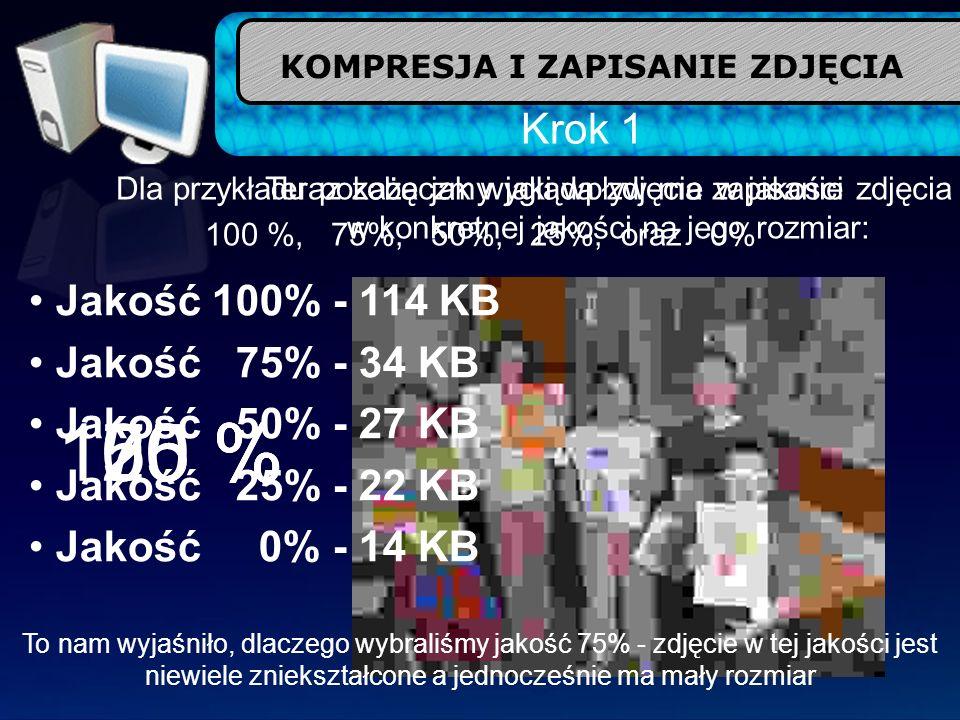 Krok 1 Dla przykładu pokażę jak wygląda zdjęcie w jakości 100 %, 75%, 50%, 25%, oraz 0% 100 %75 %50 %25 %0 % Teraz zobaczmy jaki wpływ ma zapisanie zd