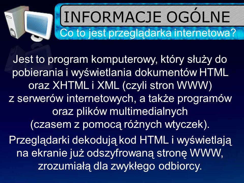 Co to jest przeglądarka internetowa? Jest to program komputerowy, który służy do pobierania i wyświetlania dokumentów HTML oraz XHTML i XML (czyli str