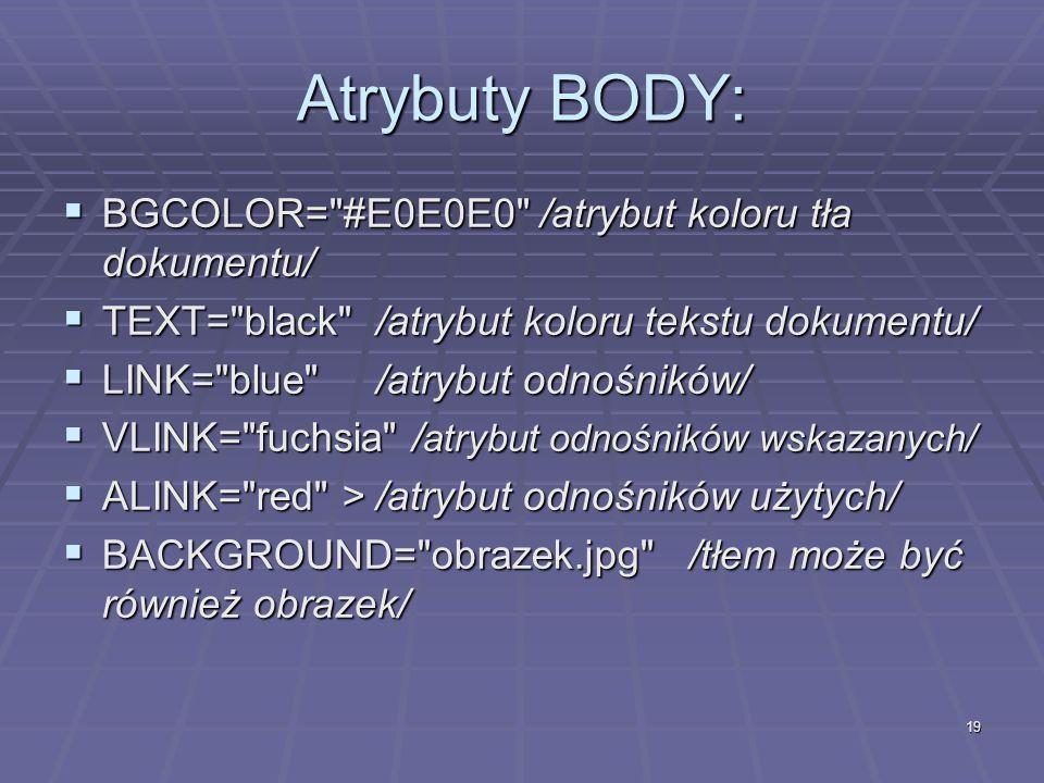 19 Atrybuty BODY: BGCOLOR=