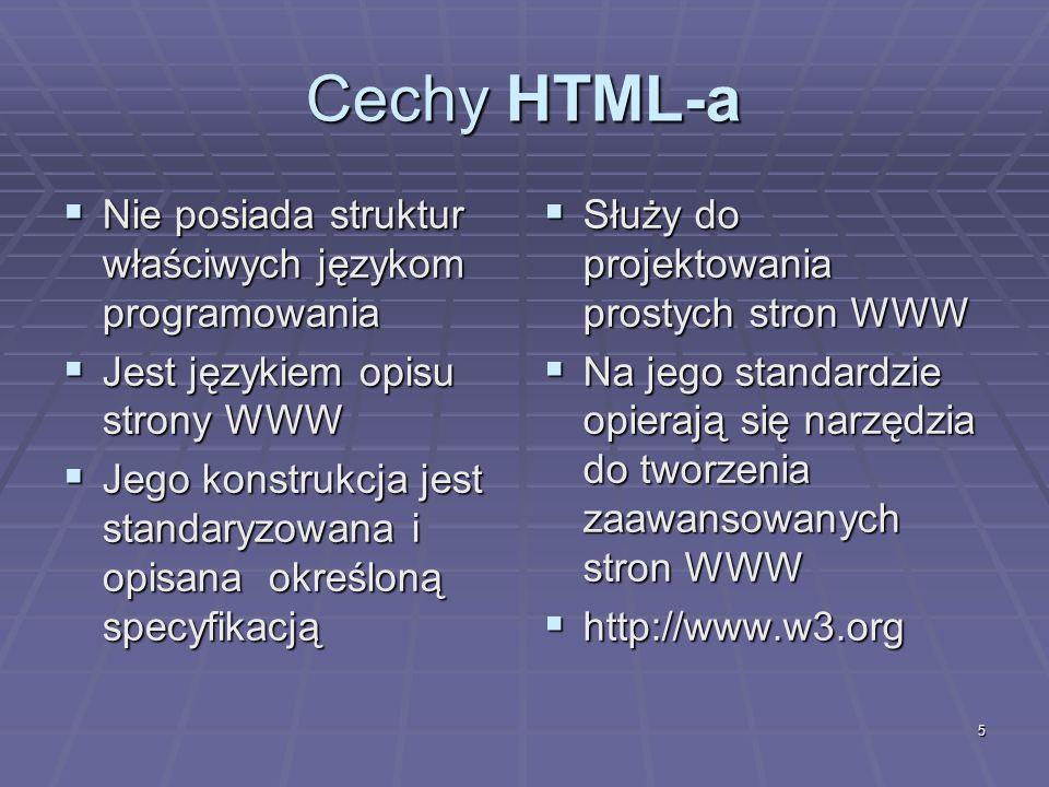 5 Cechy HTML-a Nie posiada struktur właściwych językom programowania Nie posiada struktur właściwych językom programowania Jest językiem opisu strony