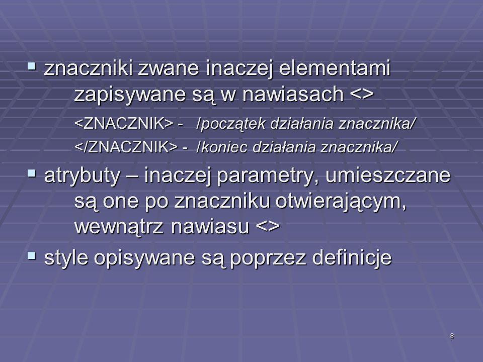 8 znaczniki zwane inaczej elementami zapisywane są w nawiasach <> znaczniki zwane inaczej elementami zapisywane są w nawiasach <> - /początek działani