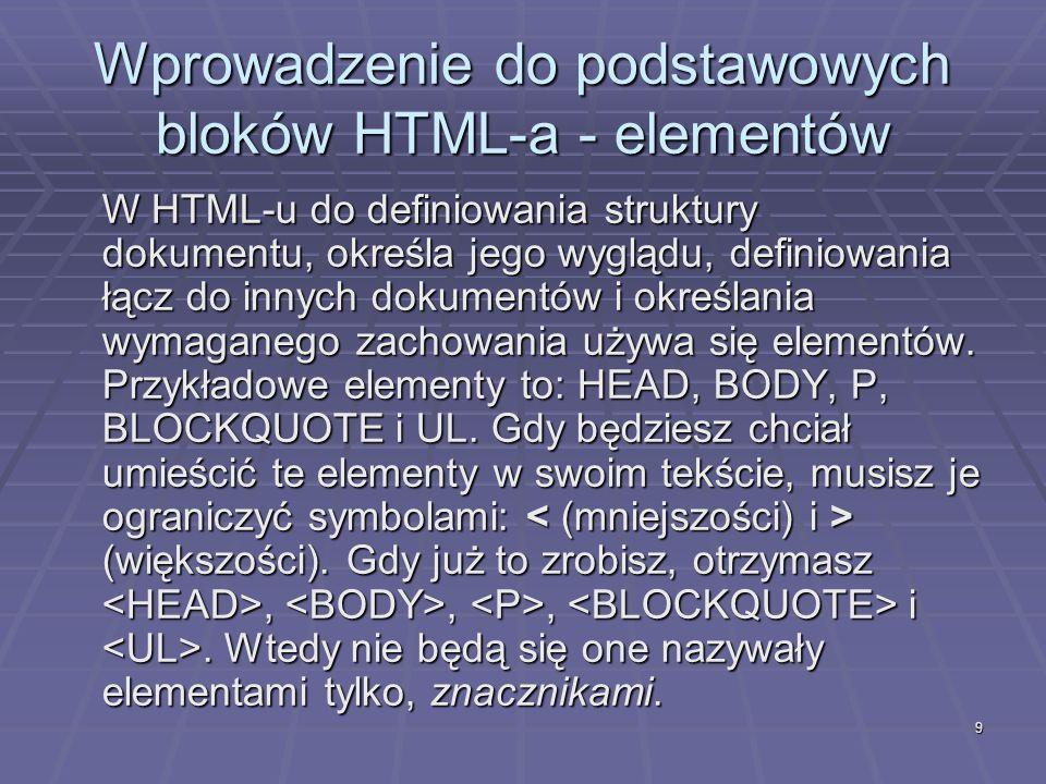 9 Wprowadzenie do podstawowych bloków HTML-a - elementów W HTML-u do definiowania struktury dokumentu, określa jego wyglądu, definiowania łącz do inny
