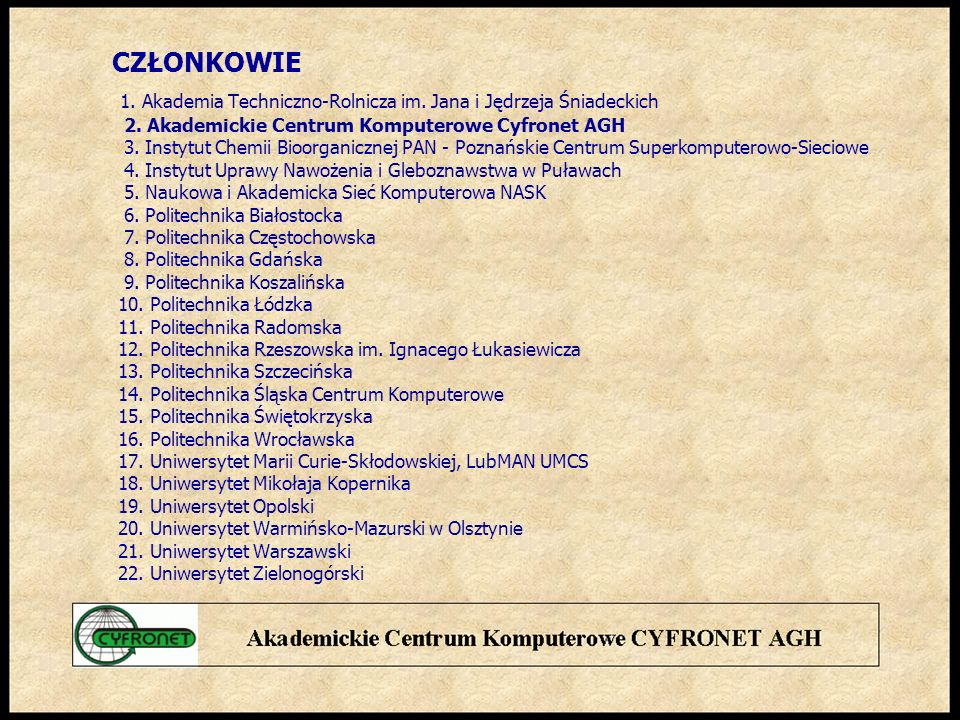 CZŁONKOWIE 1.Akademia Techniczno-Rolnicza im. Jana i Jędrzeja Śniadeckich 2.