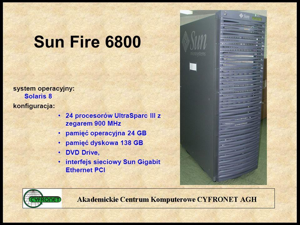 Sun Fire 6800 system operacyjny: Solaris 8 konfiguracja: 24 procesorów UltraSparc III z zegarem 900 MHz pamięć operacyjna 24 GB pamięć dyskowa 138 GB DVD Drive, interfejs sieciowy Sun Gigabit Ethernet PCI