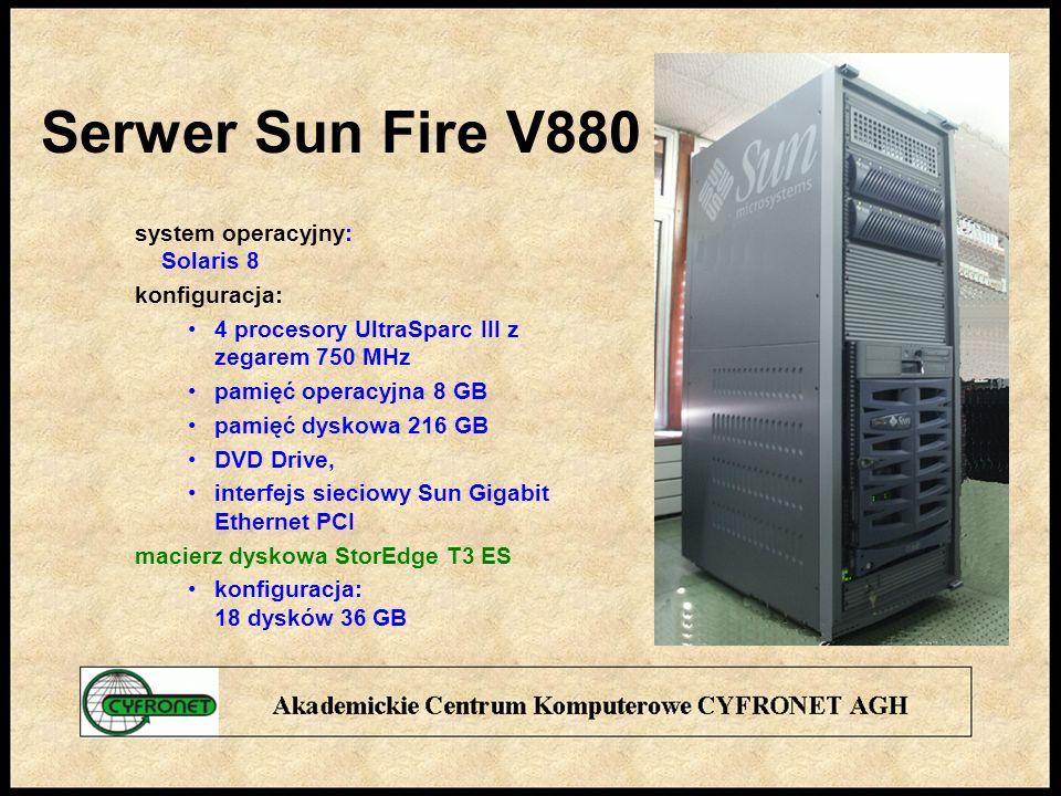 Serwer Sun Fire V880 system operacyjny: Solaris 8 konfiguracja: 4 procesory UltraSparc III z zegarem 750 MHz pamięć operacyjna 8 GB pamięć dyskowa 216 GB DVD Drive, interfejs sieciowy Sun Gigabit Ethernet PCI macierz dyskowa StorEdge T3 ES konfiguracja: 18 dysków 36 GB