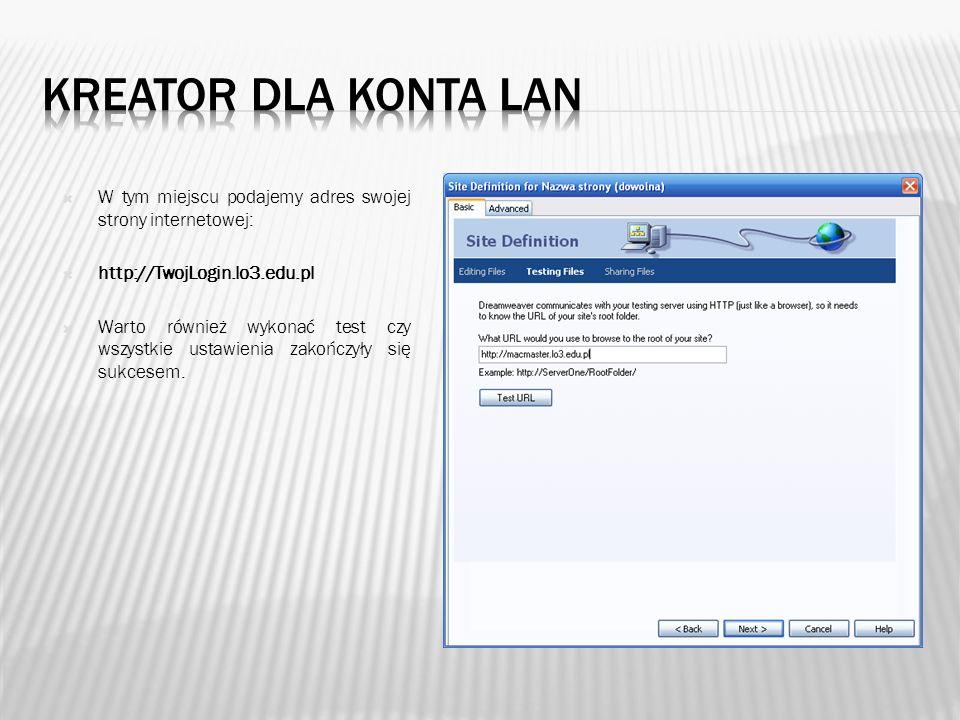 W tym miejscu podajemy adres swojej strony internetowej: http://TwojLogin.lo3.edu.pl Warto również wykonać test czy wszystkie ustawienia zakończyły si
