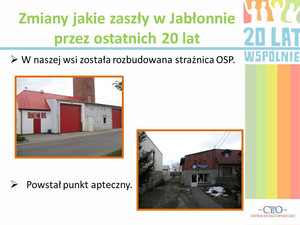 W naszej wsi została rozbudowana strażnica OSP. Powstał punkt apteczny. Zmiany jakie zaszły w Jabłonnie przez ostatnich 20 lat