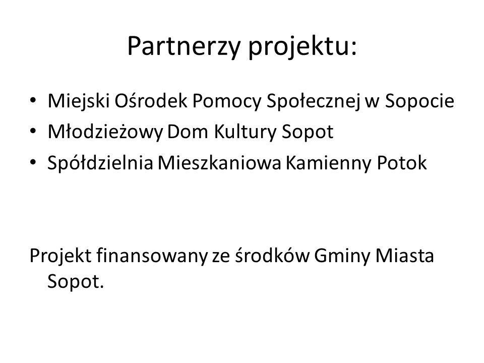 Partnerzy projektu: Miejski Ośrodek Pomocy Społecznej w Sopocie Młodzieżowy Dom Kultury Sopot Spółdzielnia Mieszkaniowa Kamienny Potok Projekt finanso