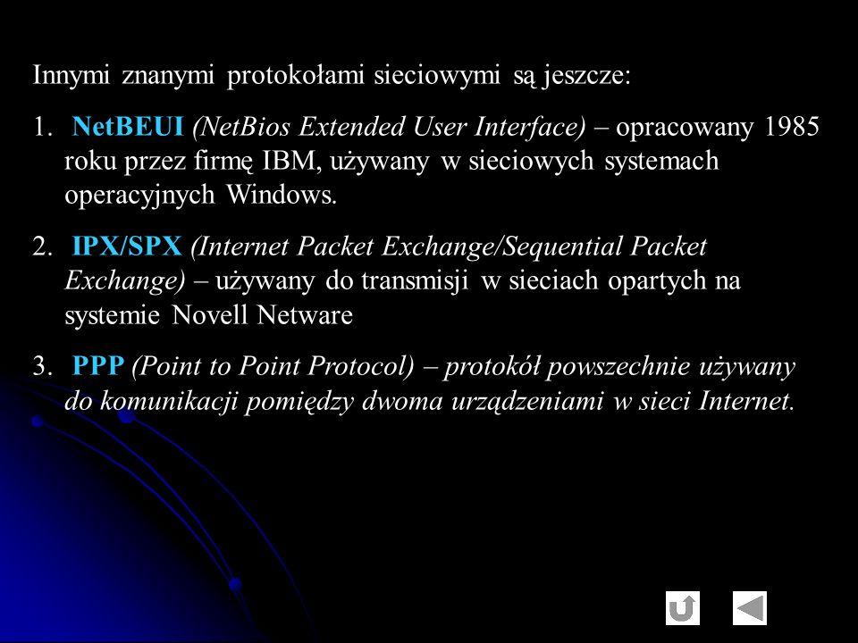 Innymi znanymi protokołami sieciowymi są jeszcze: 1. NetBEUI (NetBios Extended User Interface) – opracowany 1985 roku przez firmę IBM, używany w sieci