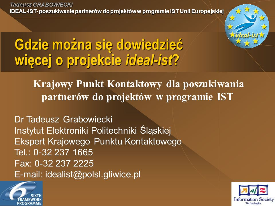 Tadeusz GRABOWIECKI IDEAL-IST- poszukiwanie partnerów do projektów w programie IST Unii Europejskiej Gdzie można się dowiedzieć więcej o projekcie ideal-ist .