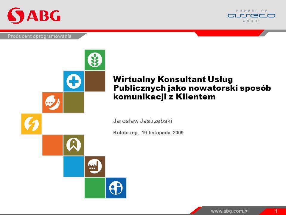www.abg.com.pl 1 Producent oprogramowania Wirtualny Konsultant Usług Publicznych jako nowatorski sposób komunikacji z Klientem Jarosław Jastrzębski Kołobrzeg, 19 listopada 2009