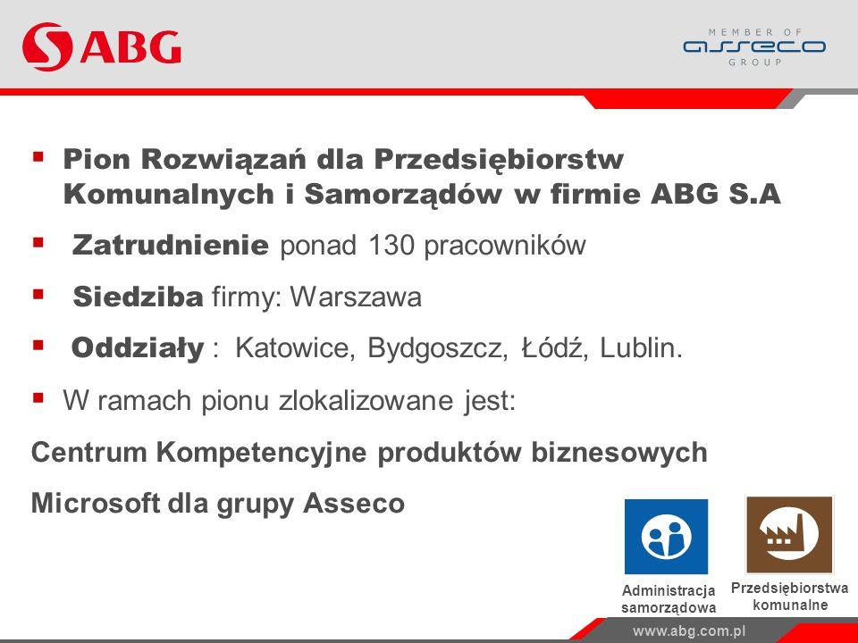 www.abg.com.pl Pion Rozwiązań dla Przedsiębiorstw Komunalnych i Samorządów w firmie ABG S.A Zatrudnienie ponad 130 pracowników Siedziba firmy: Warszawa Oddziały : Katowice, Bydgoszcz, Łódź, Lublin.