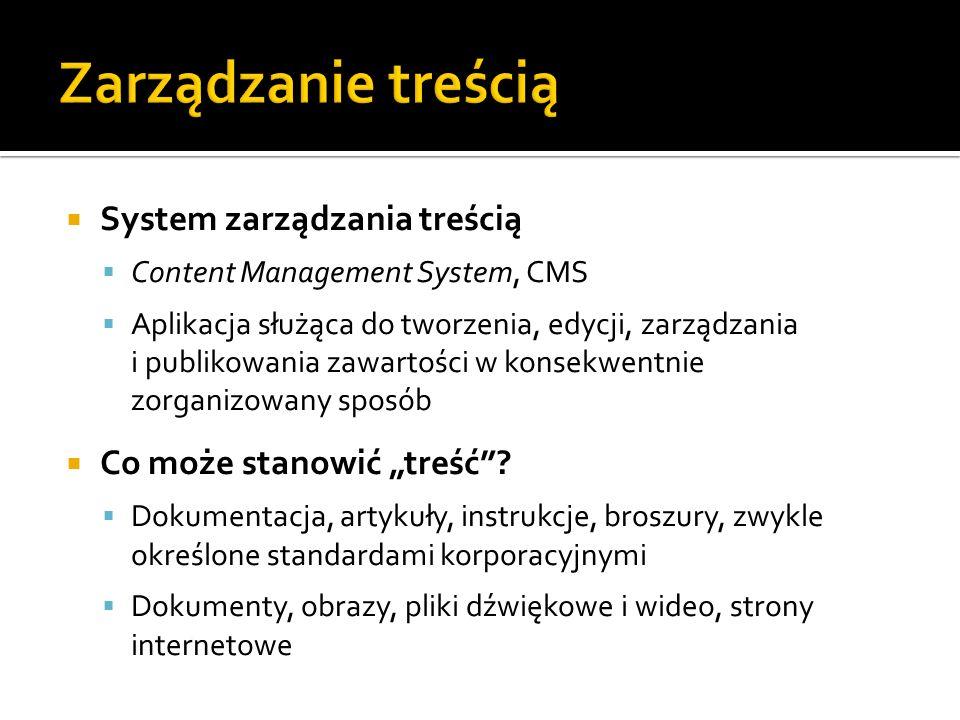 System zarządzania treścią Content Management System, CMS Aplikacja służąca do tworzenia, edycji, zarządzania i publikowania zawartości w konsekwentni