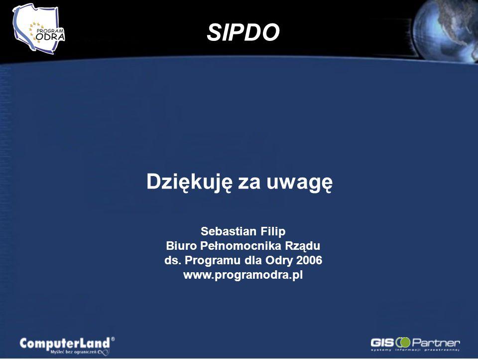 SIPDO Dziękuję za uwagę Sebastian Filip Biuro Pełnomocnika Rządu ds. Programu dla Odry 2006 www.programodra.pl