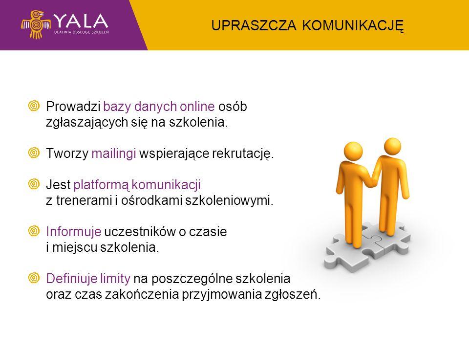 UPRASZCZA KOMUNIKACJĘ Prowadzi bazy danych online osób zgłaszających się na szkolenia. Tworzy mailingi wspierające rekrutację. Jest platformą komunika