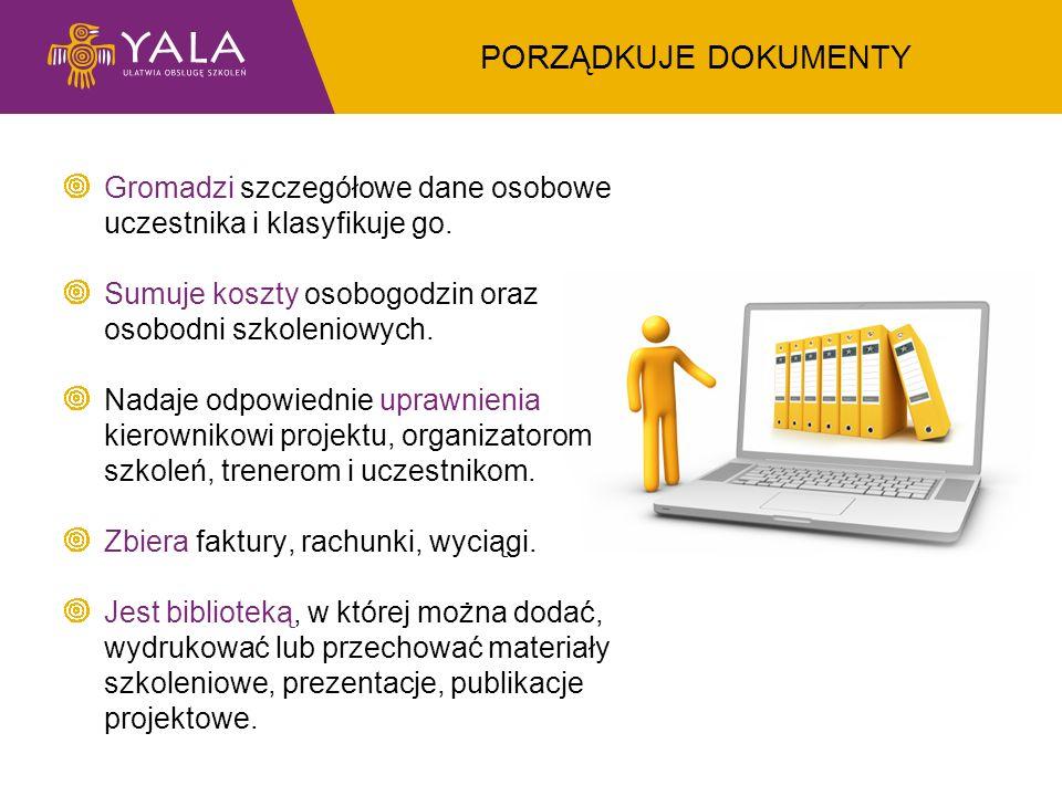 PORZĄDKUJE DOKUMENTY Gromadzi szczegółowe dane osobowe uczestnika i klasyfikuje go. Sumuje koszty osobogodzin oraz osobodni szkoleniowych. Nadaje odpo