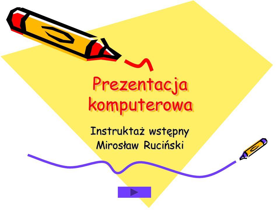 Prezentacja komputerowa Instruktaż wstępny Mirosław Ruciński