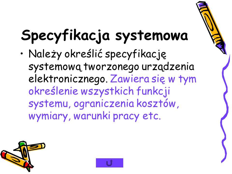 Proces projektowy Specyfikacja systemowa Schemat blokowy systemu Podział systemu na poszczególne płytki Określenie zastosowanej technologii i wymiarów