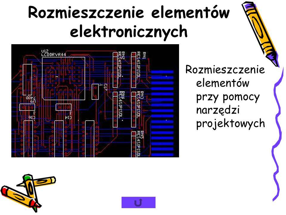 Rozmieszczenie elementów elektronicznych Rozmieszczenie elementów przy pomocy narzędzi projektowych