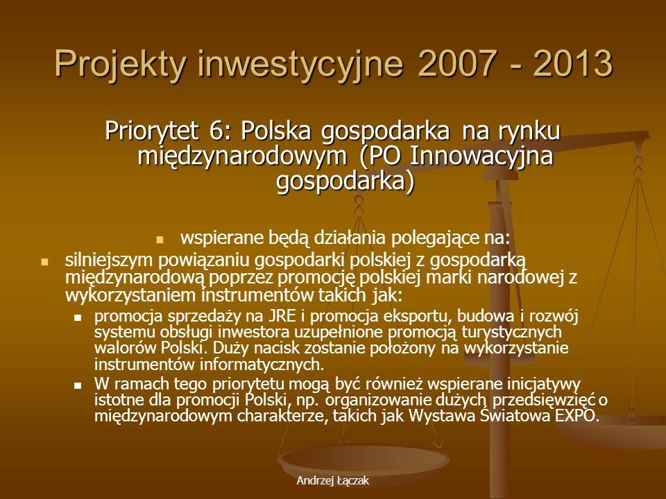 Andrzej Łączak Projekty inwestycyjne 2007 - 2013 Priorytet 6: Polska gospodarka na rynku międzynarodowym (PO Innowacyjna gospodarka) wspierane będą dz