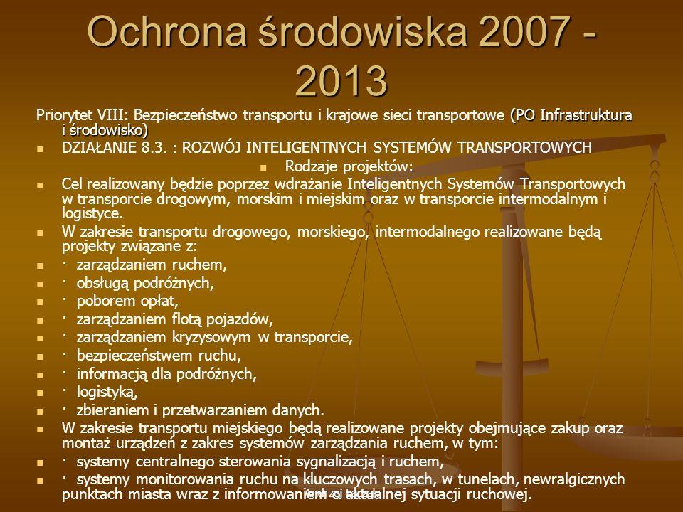 Andrzej Łączak Ochrona środowiska 2007 - 2013 (PO Infrastruktura i środowisko) Priorytet VIII: Bezpieczeństwo transportu i krajowe sieci transportowe