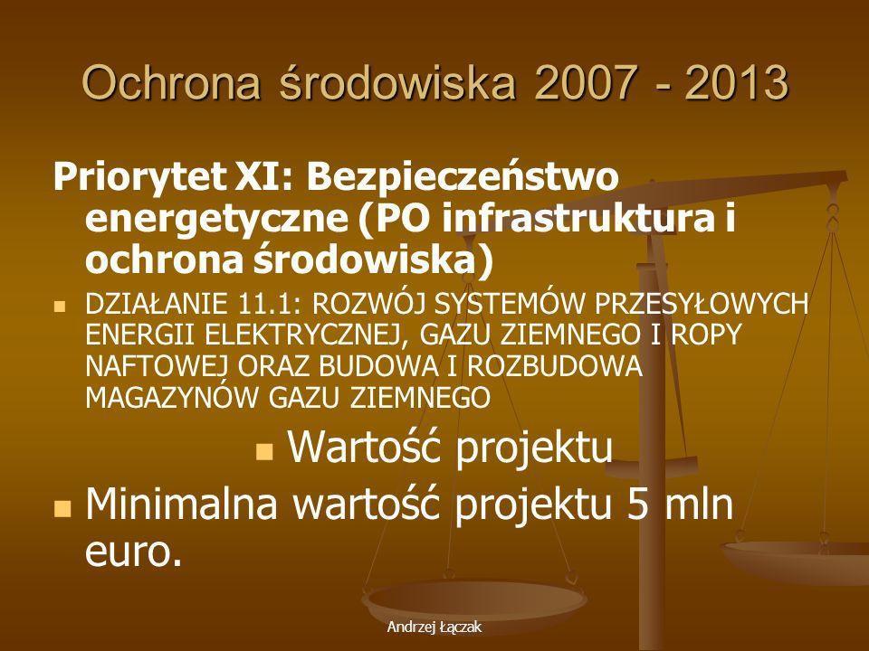 Andrzej Łączak Ochrona środowiska 2007 - 2013 Priorytet XI: Bezpieczeństwo energetyczne (PO infrastruktura i ochrona środowiska) DZIAŁANIE 11.1: ROZWÓ