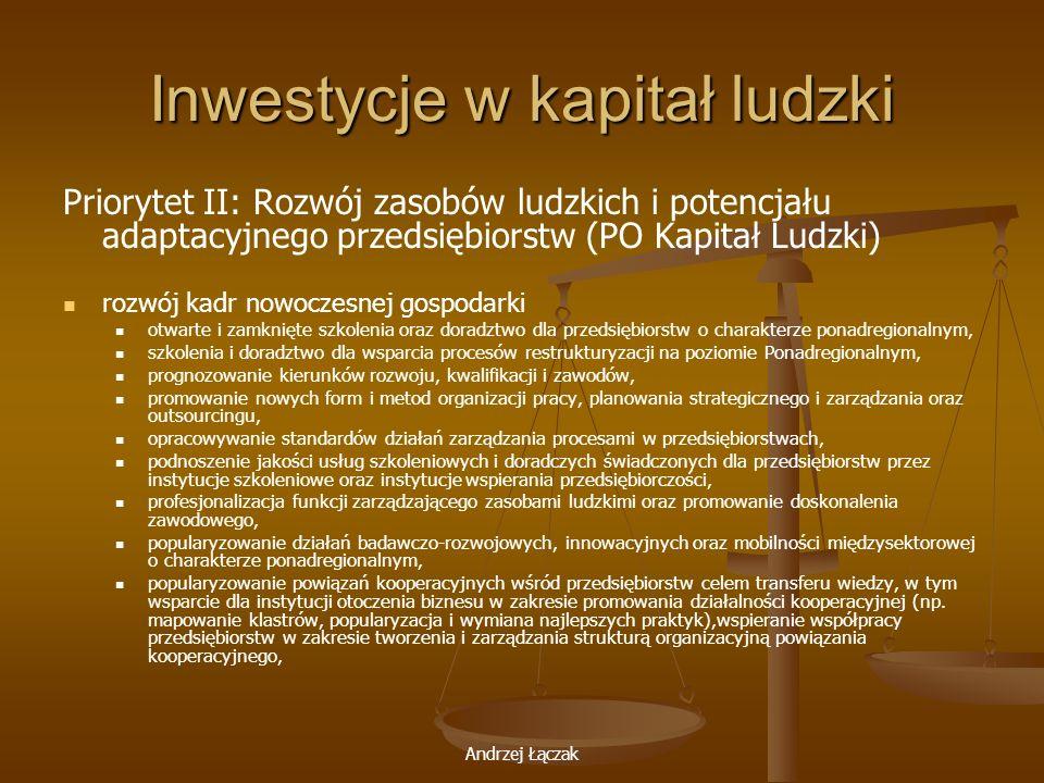 Andrzej Łączak Inwestycje w kapitał ludzki Priorytet II: Rozwój zasobów ludzkich i potencjału adaptacyjnego przedsiębiorstw (PO Kapitał Ludzki) rozwój