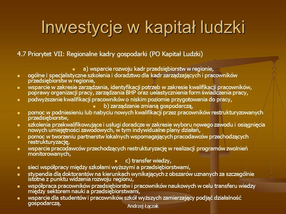 Andrzej Łączak Inwestycje w kapitał ludzki 4.7 Priorytet VII: Regionalne kadry gospodarki (PO Kapitał Ludzki) a) wsparcie rozwoju kadr przedsiębiorstw