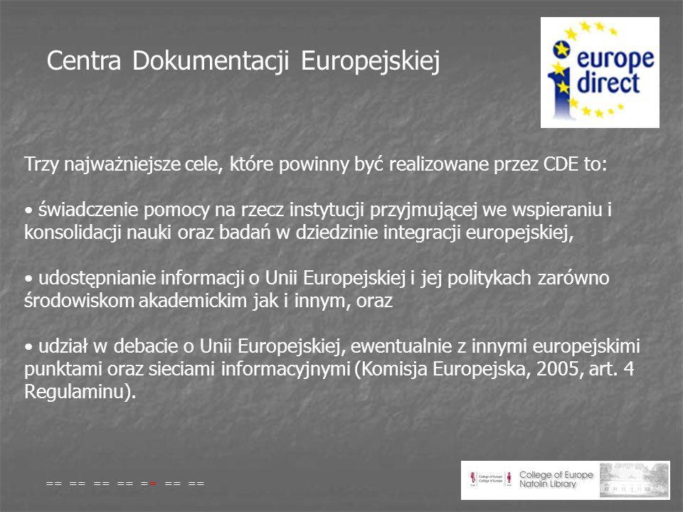 Centra Dokumentacji Europejskiej Trzy najważniejsze cele, które powinny być realizowane przez CDE to: świadczenie pomocy na rzecz instytucji przyjmującej we wspieraniu i konsolidacji nauki oraz badań w dziedzinie integracji europejskiej, udostępnianie informacji o Unii Europejskiej i jej politykach zarówno środowiskom akademickim jak i innym, oraz udział w debacie o Unii Europejskiej, ewentualnie z innymi europejskimi punktami oraz sieciami informacyjnymi (Komisja Europejska, 2005, art.