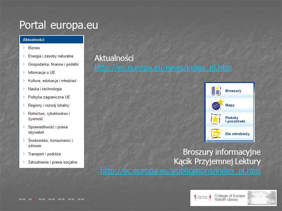 Portal europa.eu Aktualności http://ec.europa.eu/news/index_pl.htm http://ec.europa.eu/news/index_pl.htm Broszury informacyjne Kącik Przyjemnej Lektury http://ec.europa.eu/publications/index_pl.htm http://ec.europa.eu/publications/index_pl.htm == == == == == == ==