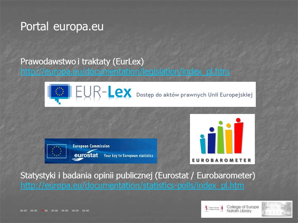 Portal europa.eu Prawodawstwo i traktaty (EurLex) http://europa.eu/documentation/legislation/index_pl.htm http://europa.eu/documentation/legislation/i
