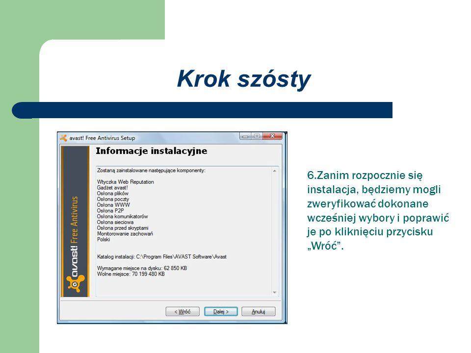 Krok szósty 6.Zanim rozpocznie się instalacja, będziemy mogli zweryfikować dokonane wcześniej wybory i poprawić je po kliknięciu przycisku Wróć.