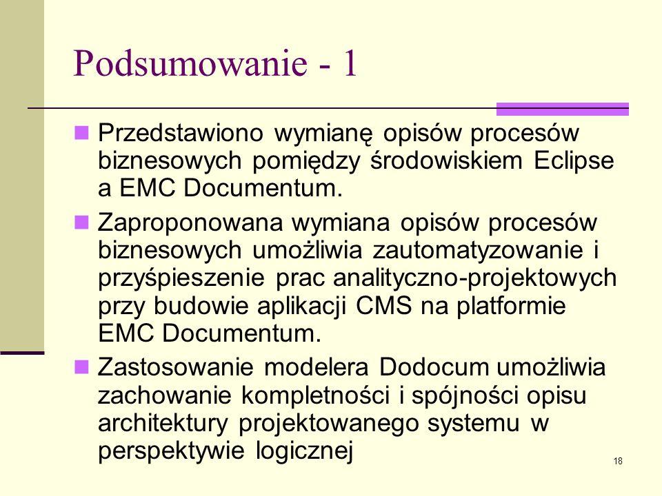 18 Podsumowanie - 1 Przedstawiono wymianę opisów procesów biznesowych pomiędzy środowiskiem Eclipse a EMC Documentum. Zaproponowana wymiana opisów pro