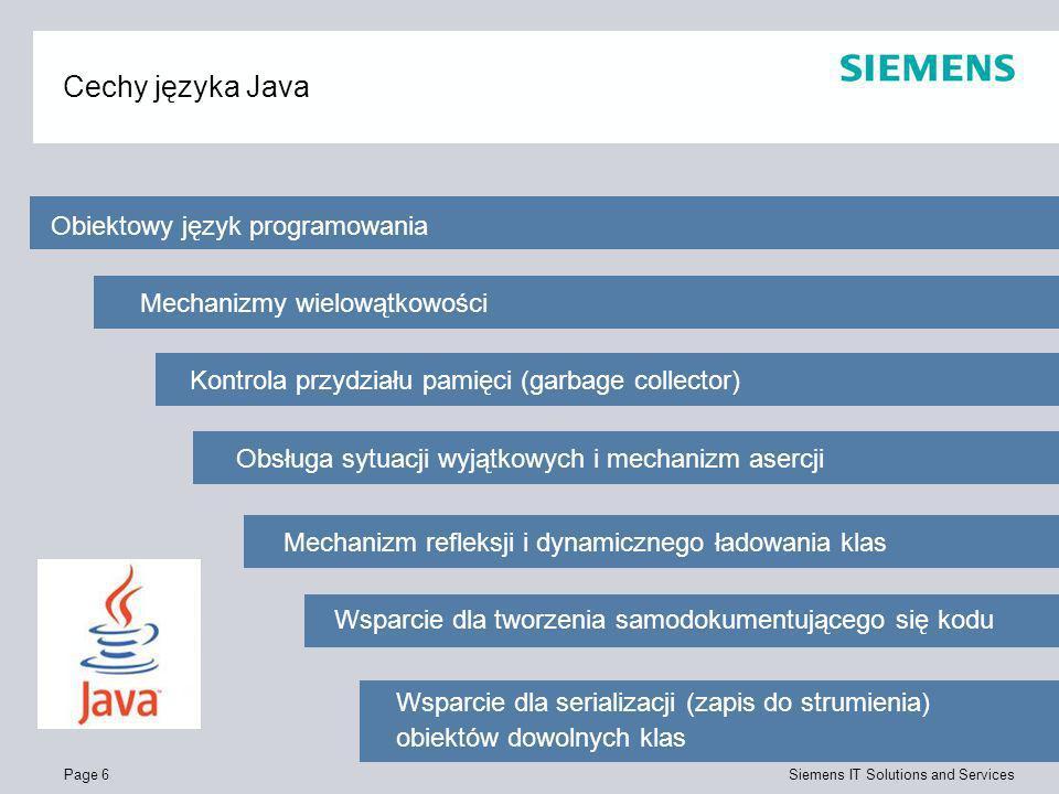 Page 6 Siemens IT Solutions and Services Cechy języka Java Obiektowy język programowania Wsparcie dla serializacji (zapis do strumienia) obiektów dowo