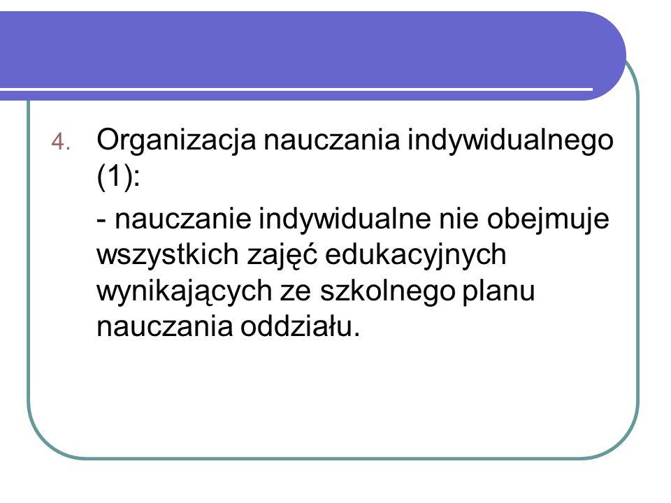 4. Organizacja nauczania indywidualnego (1): - nauczanie indywidualne nie obejmuje wszystkich zajęć edukacyjnych wynikających ze szkolnego planu naucz