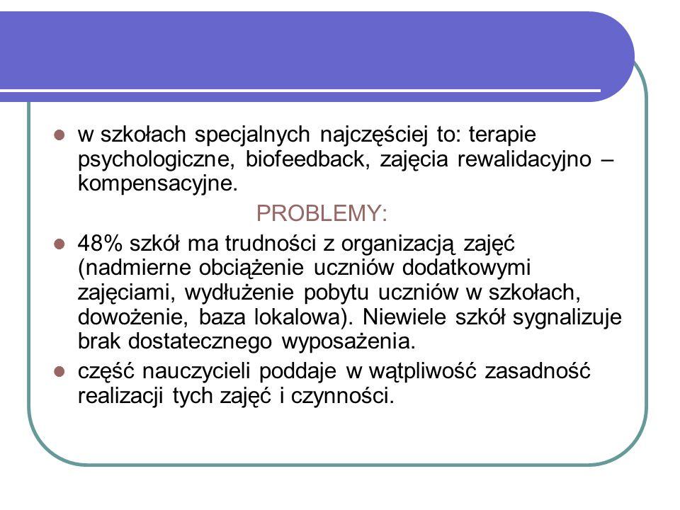 w szkołach specjalnych najczęściej to: terapie psychologiczne, biofeedback, zajęcia rewalidacyjno – kompensacyjne.