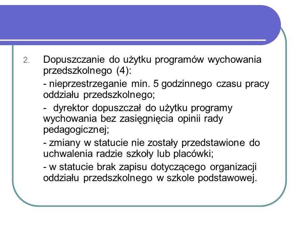 2. Dopuszczanie do użytku programów wychowania przedszkolnego (4): - nieprzestrzeganie min.