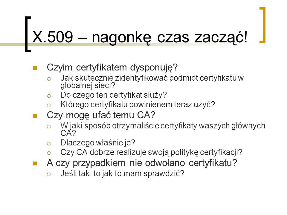 X.509 – nagonkę czas zacząć.Czyim certyfikatem dysponuję.