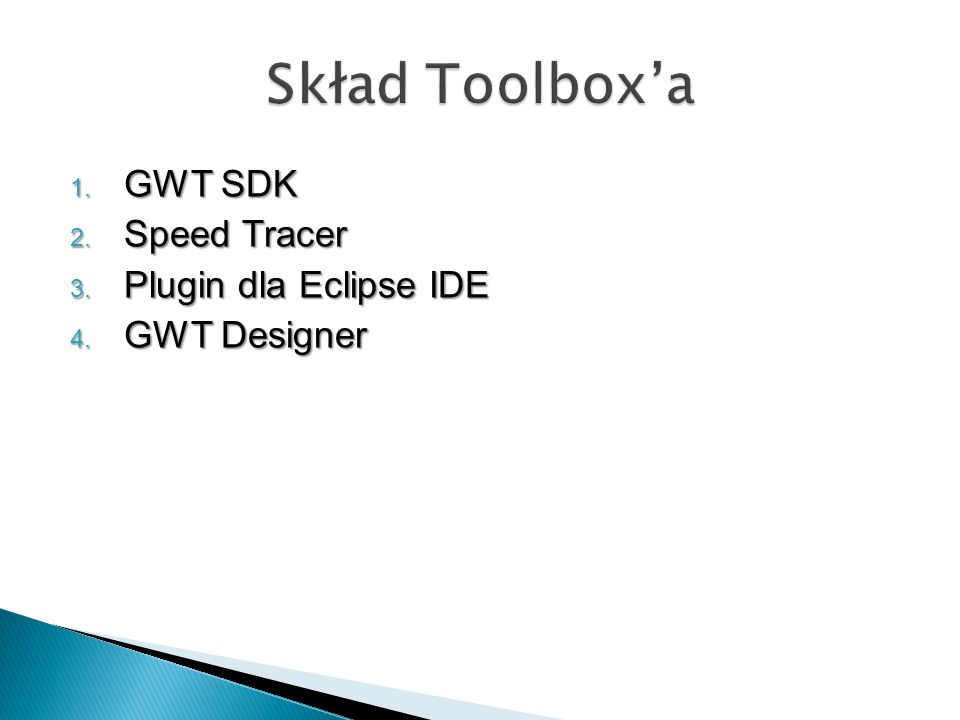 1. GWT SDK 2. Speed Tracer 3. Plugin dla Eclipse IDE 4. GWT Designer