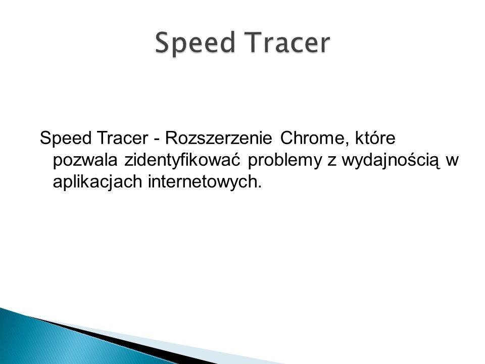 Speed Tracer - Rozszerzenie Chrome, które pozwala zidentyfikować problemy z wydajnością w aplikacjach internetowych.