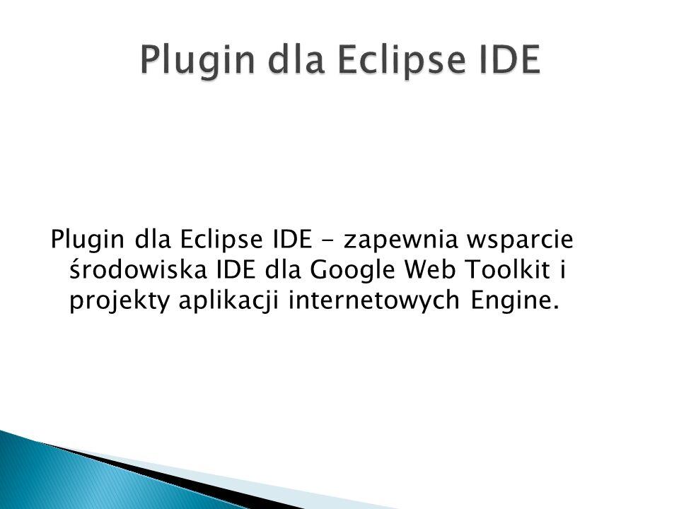 Plugin dla Eclipse IDE - zapewnia wsparcie środowiska IDE dla Google Web Toolkit i projekty aplikacji internetowych Engine.