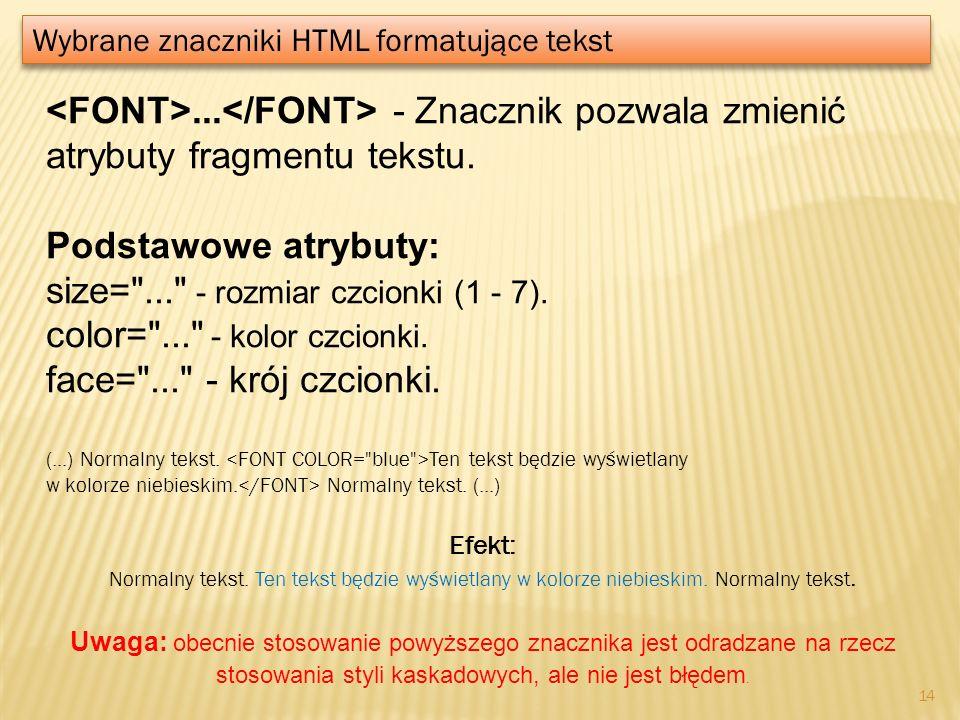 ... - Znacznik pozwala zmienić atrybuty fragmentu tekstu. Podstawowe atrybuty: size=